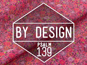 By Design, Psalm 139 (Sept. Fri. a.m.)